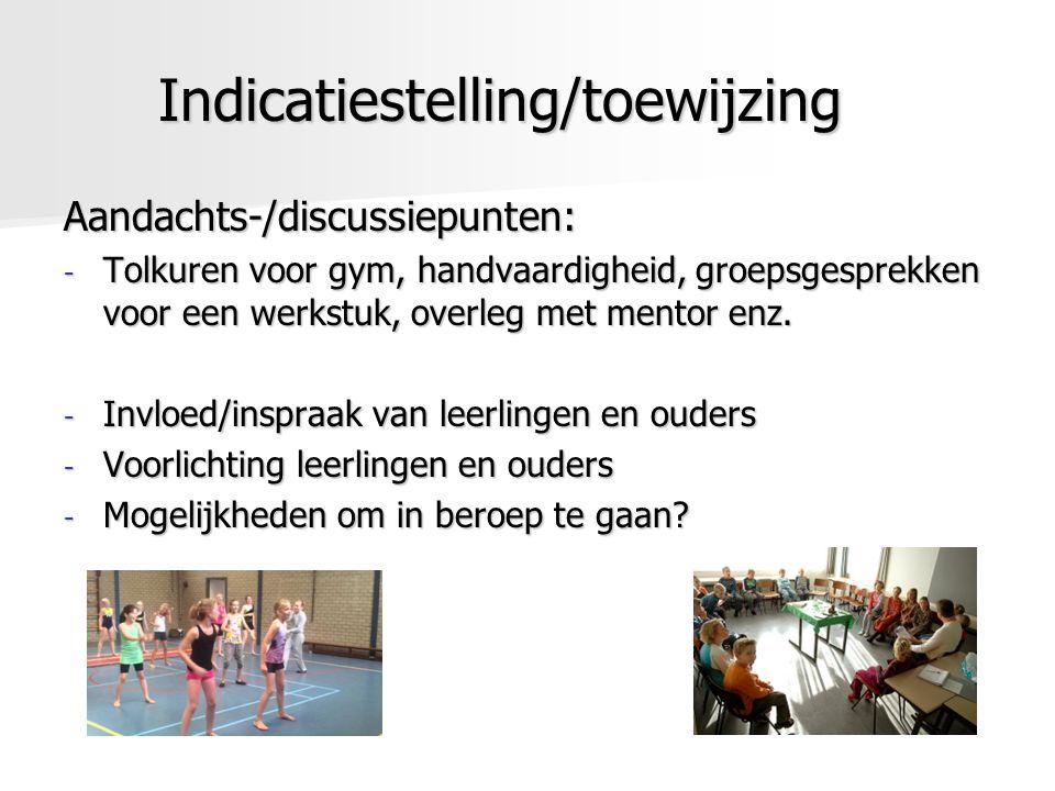 Indicatiestelling/toewijzing Aandachts-/discussiepunten: - Tolkuren voor gym, handvaardigheid, groepsgesprekken voor een werkstuk, overleg met mentor enz.