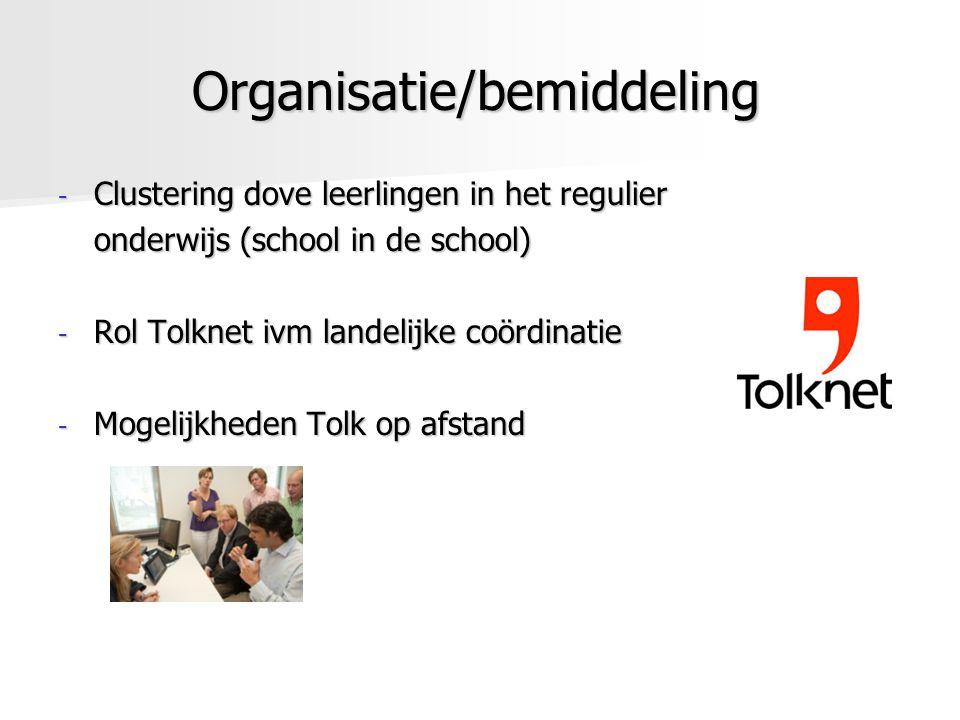 Organisatie/bemiddeling - Clustering dove leerlingen in het regulier onderwijs (school in de school) - Rol Tolknet ivm landelijke coördinatie - Mogeli