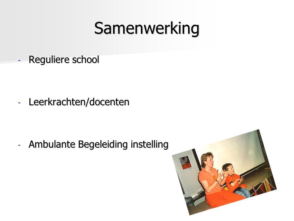 Samenwerking - Reguliere school - Leerkrachten/docenten - Ambulante Begeleiding instelling