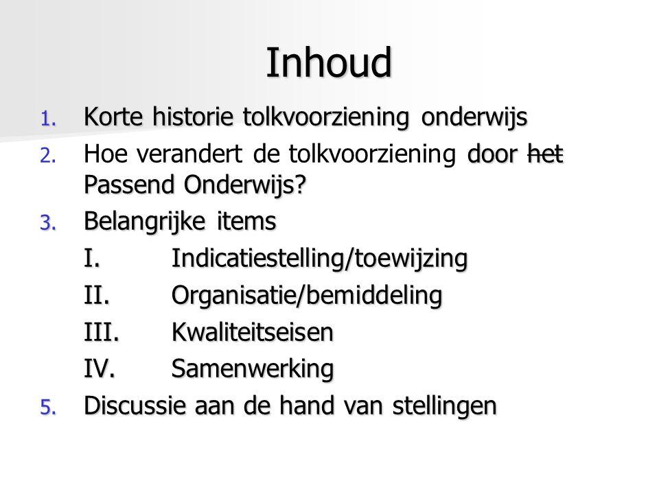 Inhoud 1. Korte historie tolkvoorziening onderwijs 2.