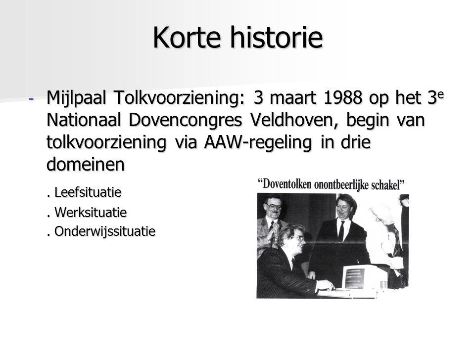 Korte historie - Mijlpaal Tolkvoorziening: 3 maart 1988 op het 3 e Nationaal Dovencongres Veldhoven, begin van tolkvoorziening via AAW-regeling in dri