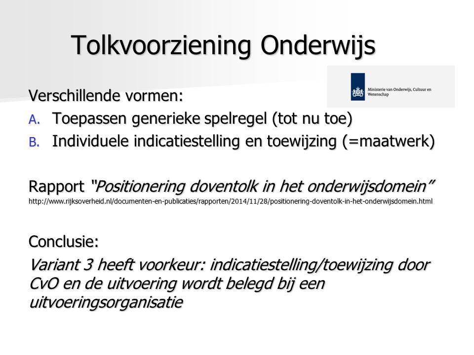 Tolkvoorziening Onderwijs Verschillende vormen: A. Toepassen generieke spelregel (tot nu toe) B. Individuele indicatiestelling en toewijzing (=maatwer