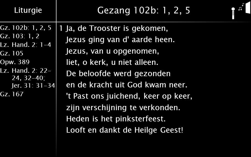 Liturgie Gz.102b: 1, 2, 5 Gz.103: 1, 2 Lz.Hand. 2: 1-4 Gz.105 Opw.389 Lz.Hand.