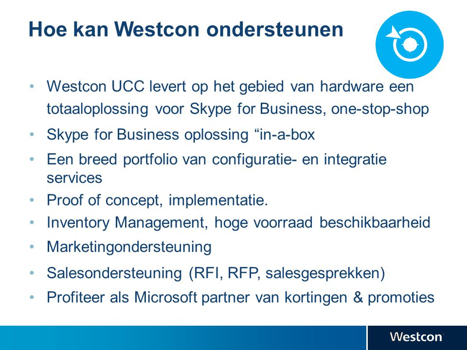Hoe kan Westcon ondersteunen Westcon UCC levert op het gebied van hardware een totaaloplossing voor Skype for Business, one-stop-shop Skype for Busine