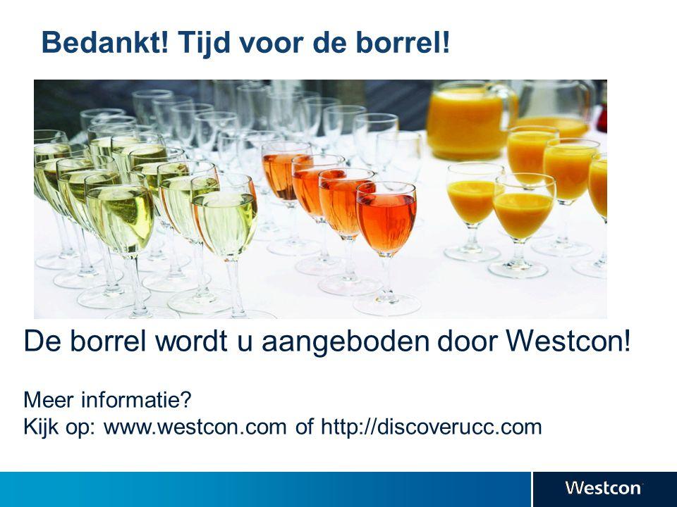 Bedankt! Tijd voor de borrel! De borrel wordt u aangeboden door Westcon! Meer informatie? Kijk op: www.westcon.com of http://discoverucc.com