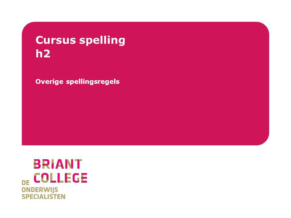 Briant College Cursus spelling h2 Overige spellingsregels