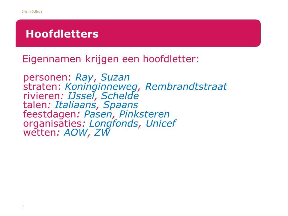 Briant College Eigennamen krijgen een hoofdletter: personen: Ray, Suzan straten: Koninginneweg, Rembrandtstraat rivieren: IJssel, Schelde talen: Itali