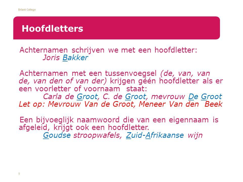 Briant College Achternamen schrijven we met een hoofdletter: Joris Bakker Achternamen met een tussenvoegsel (de, van, van de, van den of van der) krijgen géén hoofdletter als er een voorletter of voornaam staat: Carla de Groot, C.