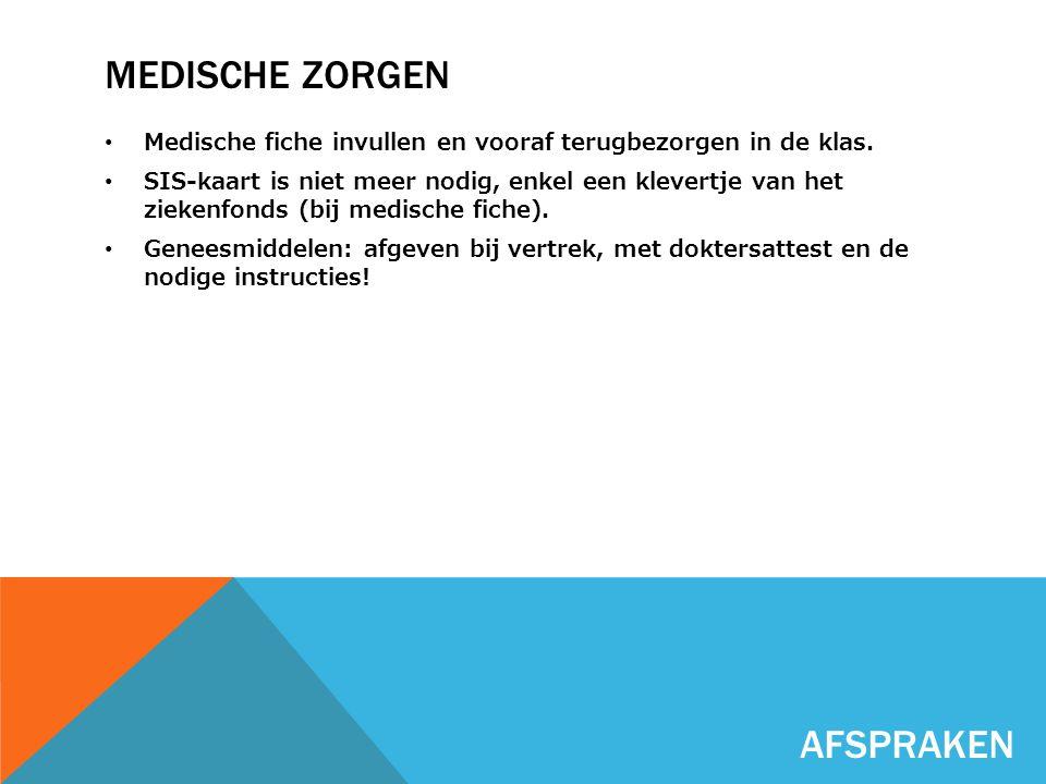 MEDISCHE ZORGEN Medische fiche invullen en vooraf terugbezorgen in de klas. SIS-kaart is niet meer nodig, enkel een klevertje van het ziekenfonds (bij