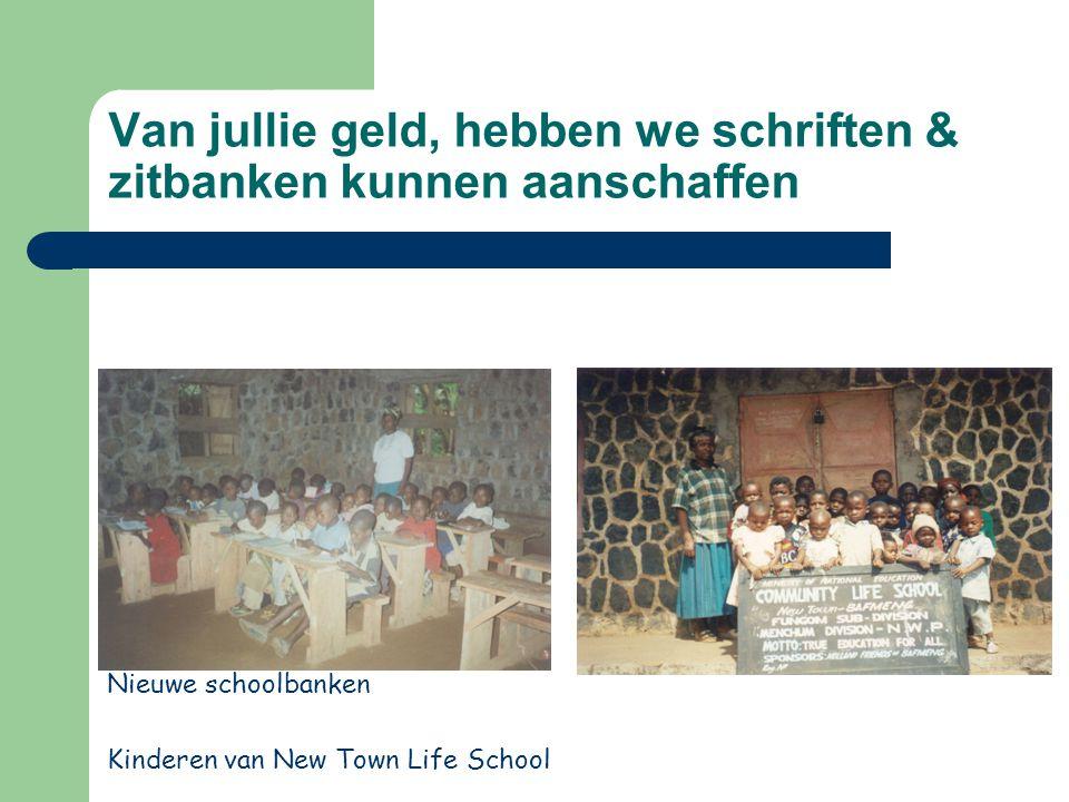 Van jullie geld, hebben we schriften & zitbanken kunnen aanschaffen Kinderen van New Town Life School Nieuwe schoolbanken