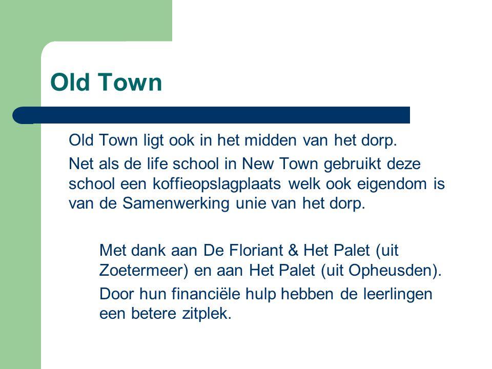 Old Town Old Town ligt ook in het midden van het dorp. Net als de life school in New Town gebruikt deze school een koffieopslagplaats welk ook eigendo