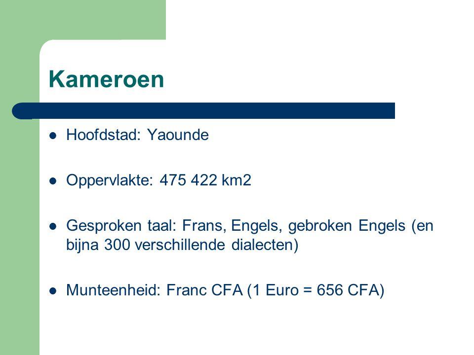 Kameroen Hoofdstad: Yaounde Oppervlakte: 475 422 km2 Gesproken taal: Frans, Engels, gebroken Engels (en bijna 300 verschillende dialecten) Munteenheid