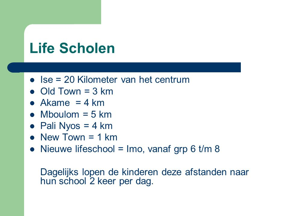 Life Scholen Ise = 20 Kilometer van het centrum Old Town = 3 km Akame = 4 km Mboulom = 5 km Pali Nyos = 4 km New Town = 1 km Nieuwe lifeschool = Imo,
