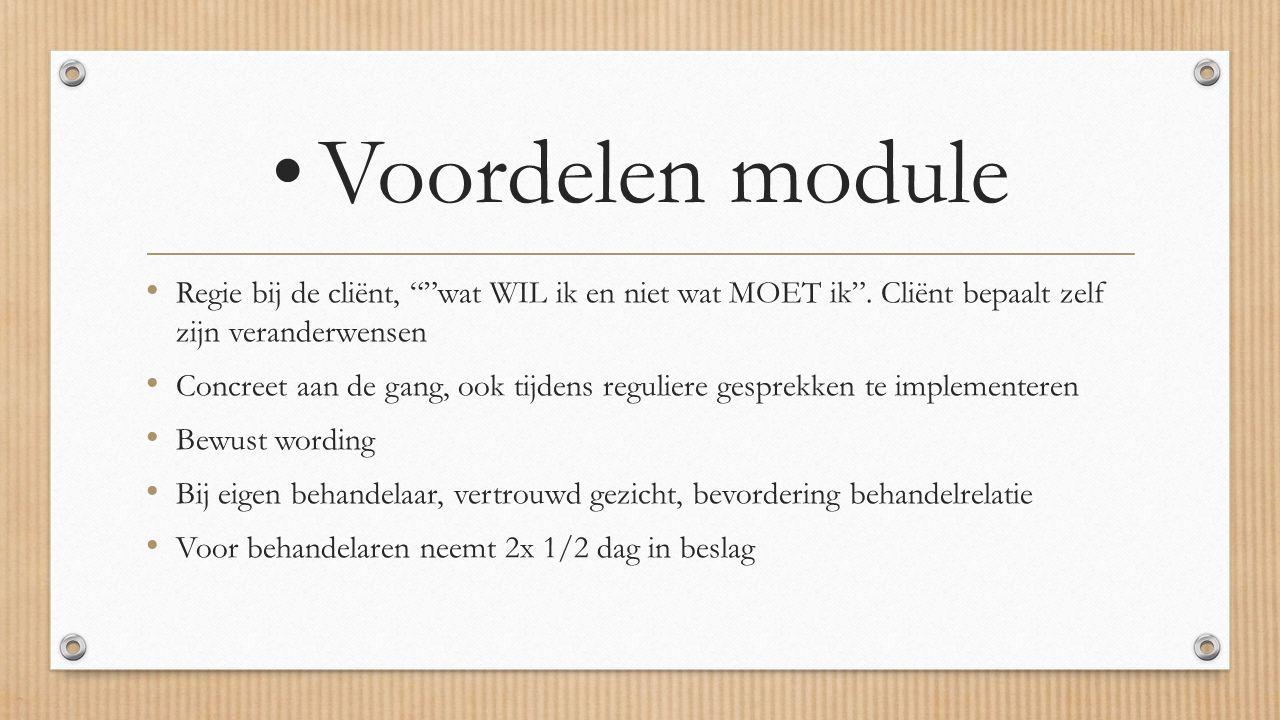 """Voordelen module Regie bij de cliënt, """"""""wat WIL ik en niet wat MOET ik"""". Cliënt bepaalt zelf zijn veranderwensen Concreet aan de gang, ook tijdens reg"""