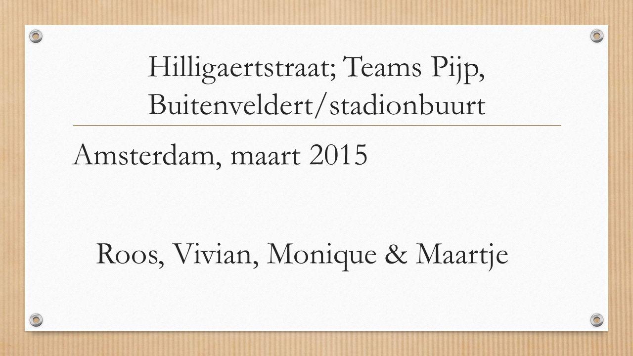 Hilligaertstraat; Teams Pijp, Buitenveldert/stadionbuurt Amsterdam, maart 2015 Roos, Vivian, Monique & Maartje