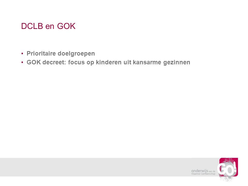 DCLB en GOK Prioritaire doelgroepen GOK decreet: focus op kinderen uit kansarme gezinnen