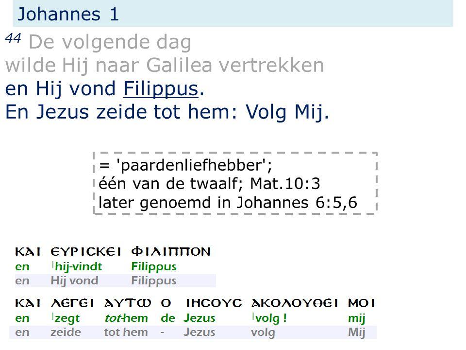 Johannes 1 44 De volgende dag wilde Hij naar Galilea vertrekken en Hij vond Filippus.