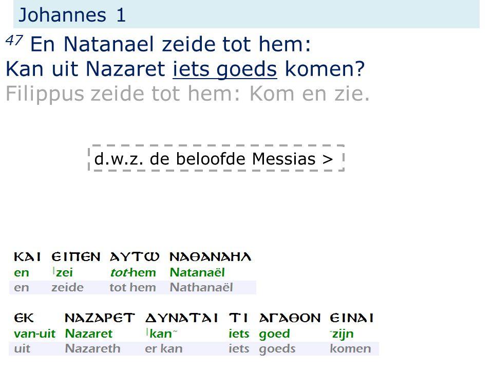 Johannes 1 47 En Natanael zeide tot hem: Kan uit Nazaret iets goeds komen.