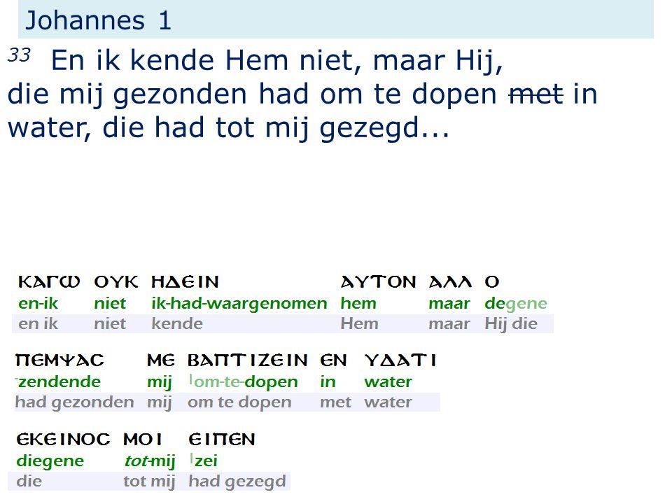 Johannes 1 33 En ik kende Hem niet, maar Hij, die mij gezonden had om te dopen met in water, die had tot mij gezegd...