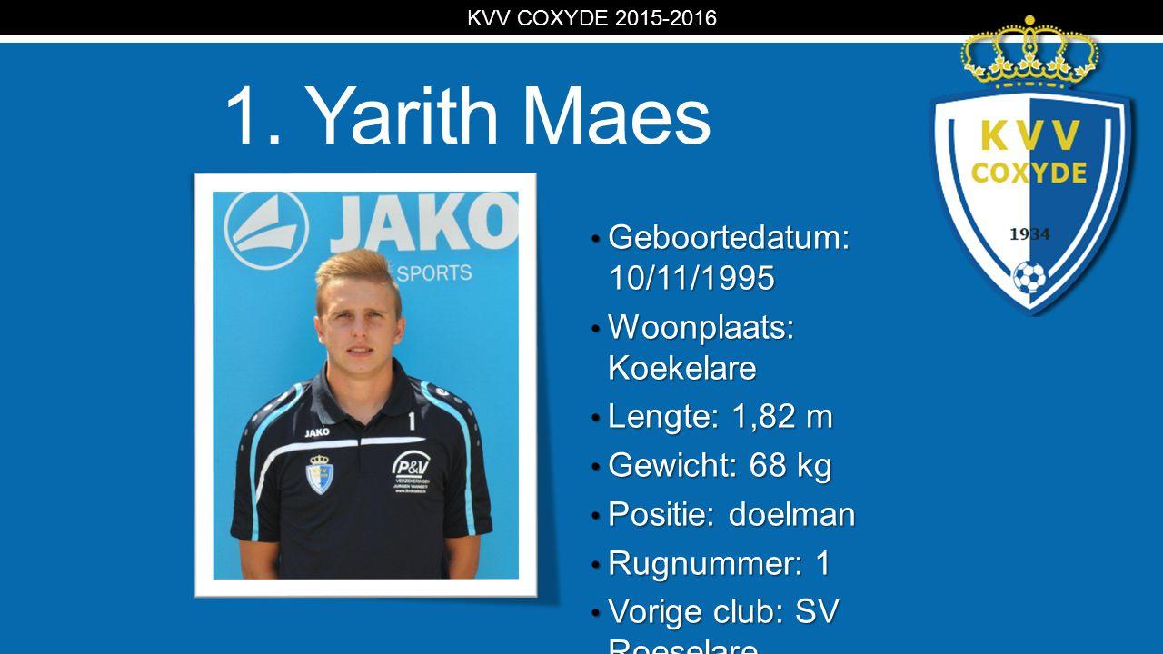KV 1. Yarith Maes Geboortedatum: 10/11/1995 Geboortedatum: 10/11/1995 Woonplaats: Koekelare Woonplaats: Koekelare Lengte: 1,82 m Lengte: 1,82 m Gewich