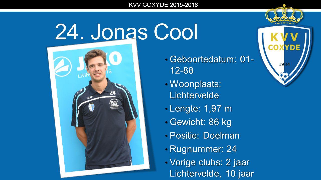 KV 24. Jonas Cool Geboortedatum: 01- 12-88 Geboortedatum: 01- 12-88 Woonplaats: Lichtervelde Woonplaats: Lichtervelde Lengte: 1,97 m Lengte: 1,97 m Ge