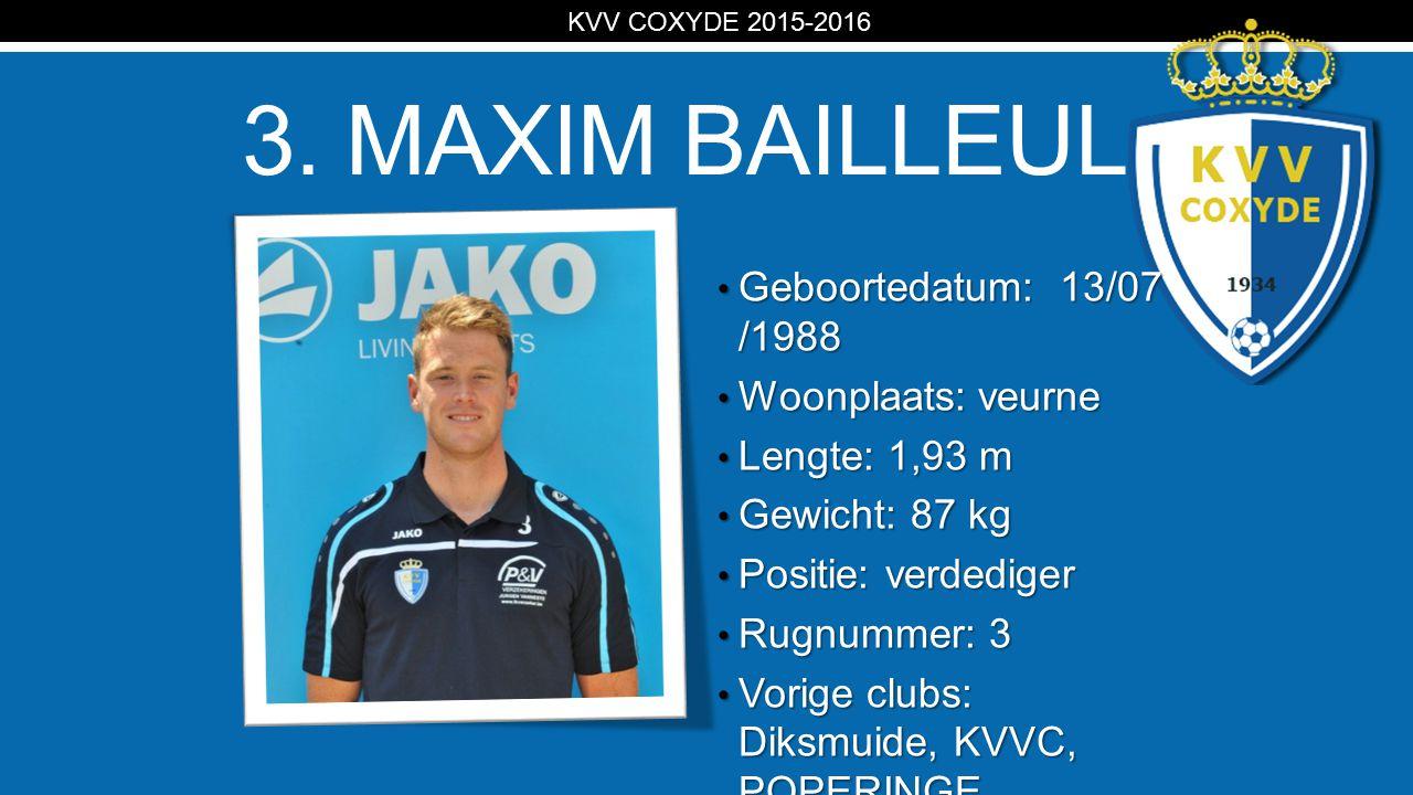 KV 3. MAXIM BAILLEUL Geboortedatum: 13/07 /1988 Geboortedatum: 13/07 /1988 Woonplaats: veurne Woonplaats: veurne Lengte: 1,93 m Lengte: 1,93 m Gewicht