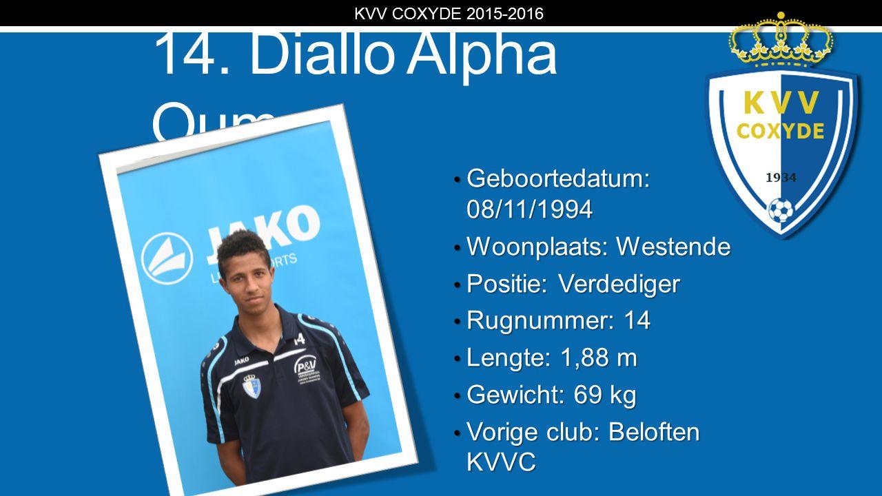 KV 14. Diallo Alpha Oumar Geboortedatum: 08/11/1994 Geboortedatum: 08/11/1994 Woonplaats: Westende Woonplaats: Westende Positie: Verdediger Positie: V