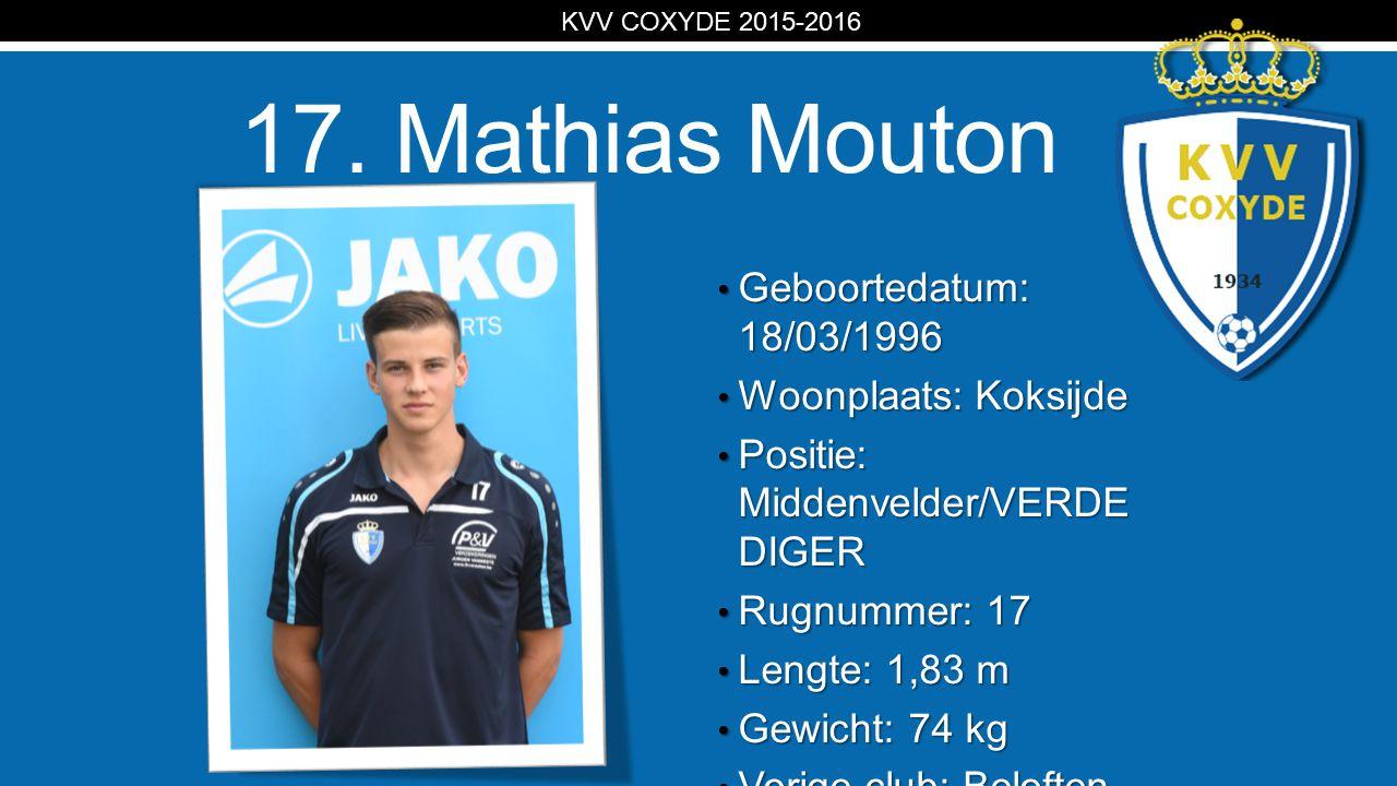 KV 17. Mathias Mouton Geboortedatum: 18/03/1996 Geboortedatum: 18/03/1996 Woonplaats: Koksijde Woonplaats: Koksijde Positie: Middenvelder/VERDE DIGER