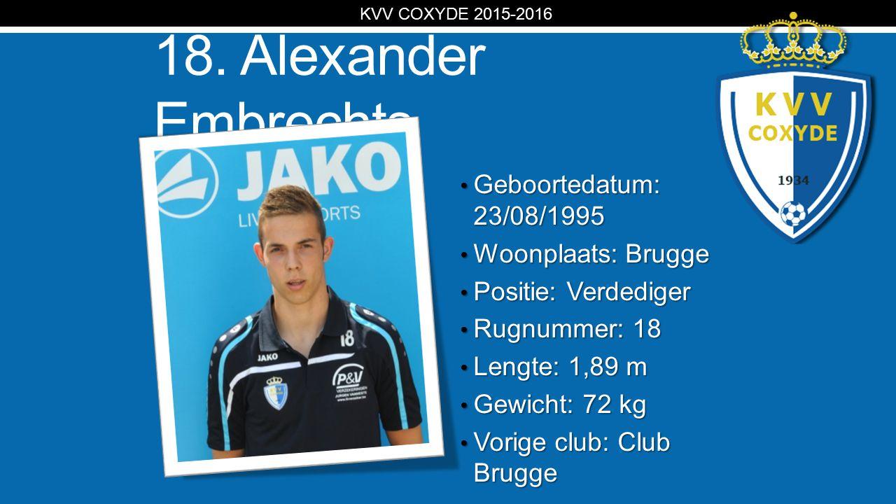 KV 18. Alexander Embrechts Geboortedatum: 23/08/1995 Geboortedatum: 23/08/1995 Woonplaats: Brugge Woonplaats: Brugge Positie: Verdediger Positie: Verd