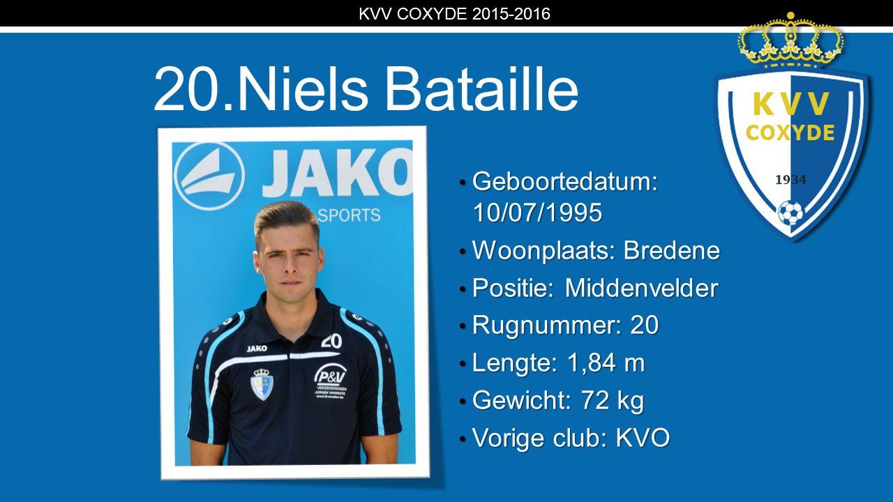 KV 20.Niels Bataille Geboortedatum: 10/07/1995 Geboortedatum: 10/07/1995 Woonplaats: Bredene Woonplaats: Bredene Positie: Middenvelder Positie: Midden