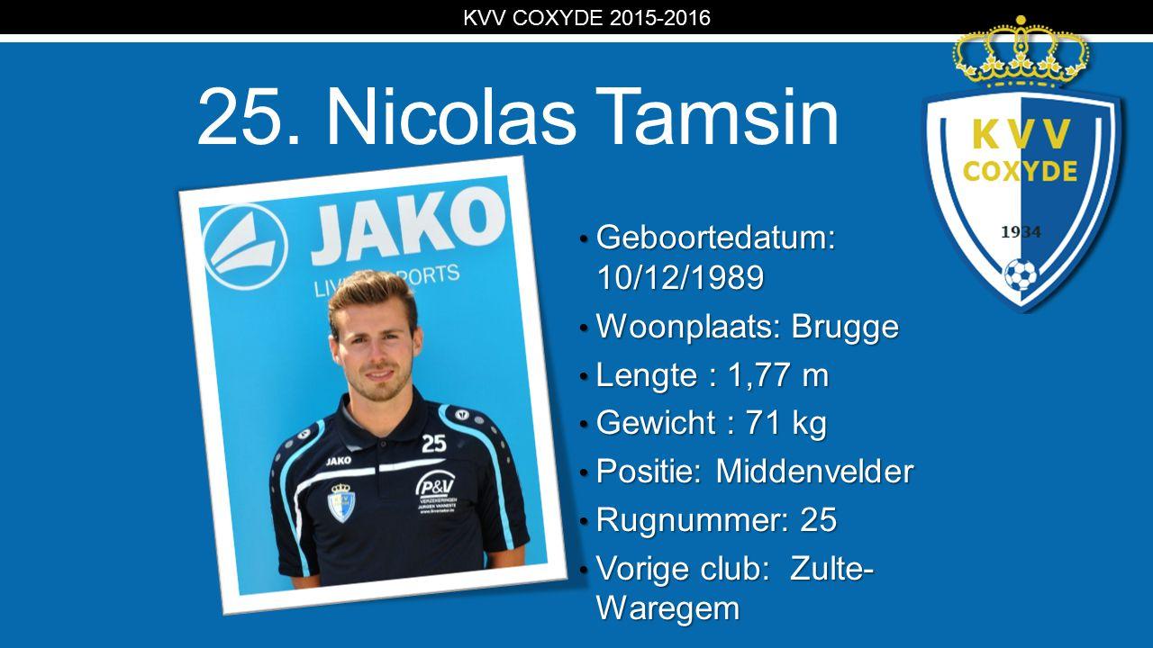 KV 25. Nicolas Tamsin Geboortedatum: 10/12/1989 Geboortedatum: 10/12/1989 Woonplaats: Brugge Woonplaats: Brugge Lengte : 1,77 m Lengte : 1,77 m Gewich