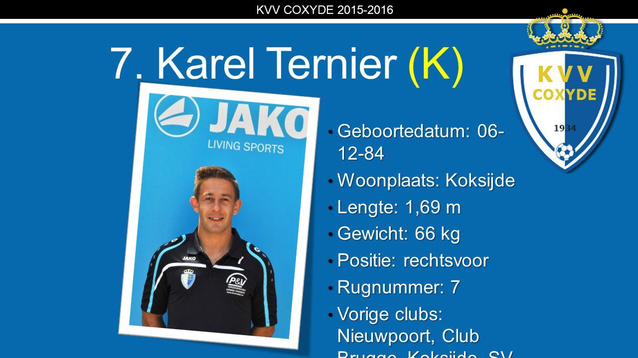 KV 7. Karel Ternier (K) Geboortedatum: 06- 12-84 Geboortedatum: 06- 12-84 Woonplaats: Koksijde Woonplaats: Koksijde Lengte: 1,69 m Lengte: 1,69 m Gewi