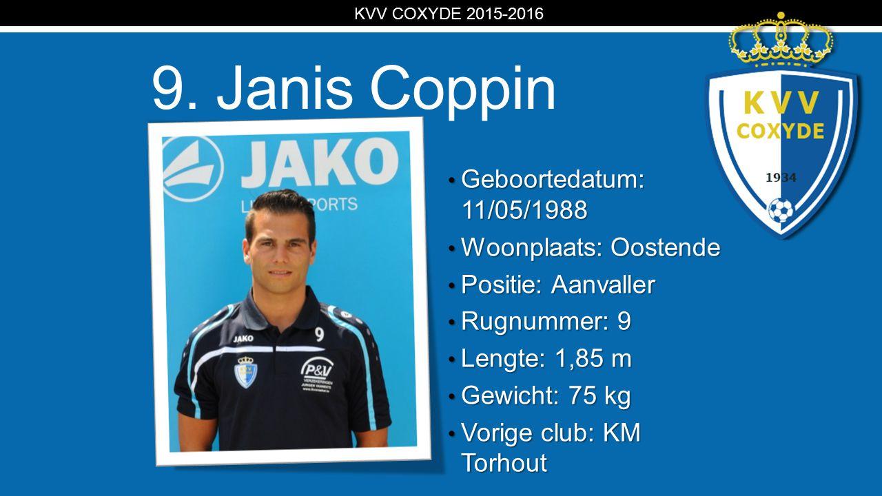 KV 9. Janis Coppin Geboortedatum: 11/05/1988 Geboortedatum: 11/05/1988 Woonplaats: Oostende Woonplaats: Oostende Positie: Aanvaller Positie: Aanvaller