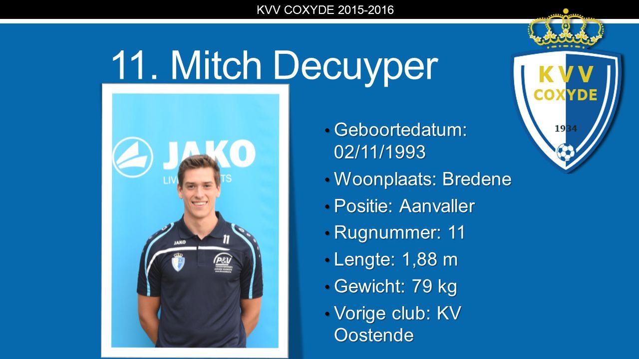 KV 11. Mitch Decuyper Geboortedatum: 02/11/1993 Geboortedatum: 02/11/1993 Woonplaats: Bredene Woonplaats: Bredene Positie: Aanvaller Positie: Aanvalle