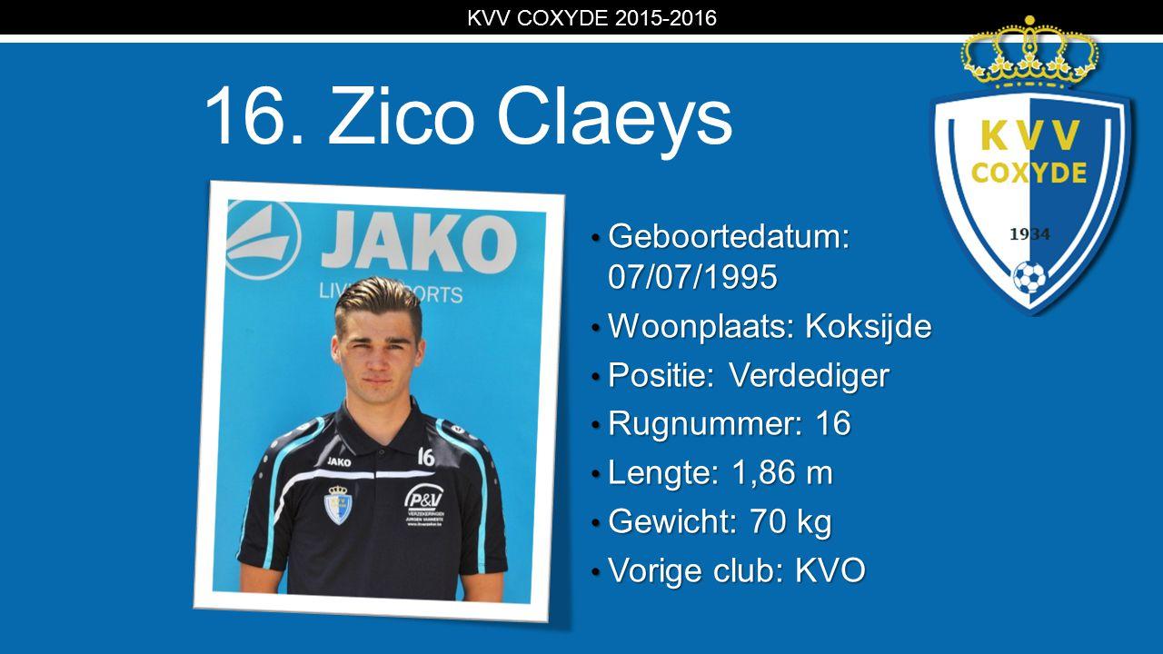 KV 16. Zico Claeys Geboortedatum: 07/07/1995 Geboortedatum: 07/07/1995 Woonplaats: Koksijde Woonplaats: Koksijde Positie: Verdediger Positie: Verdedig