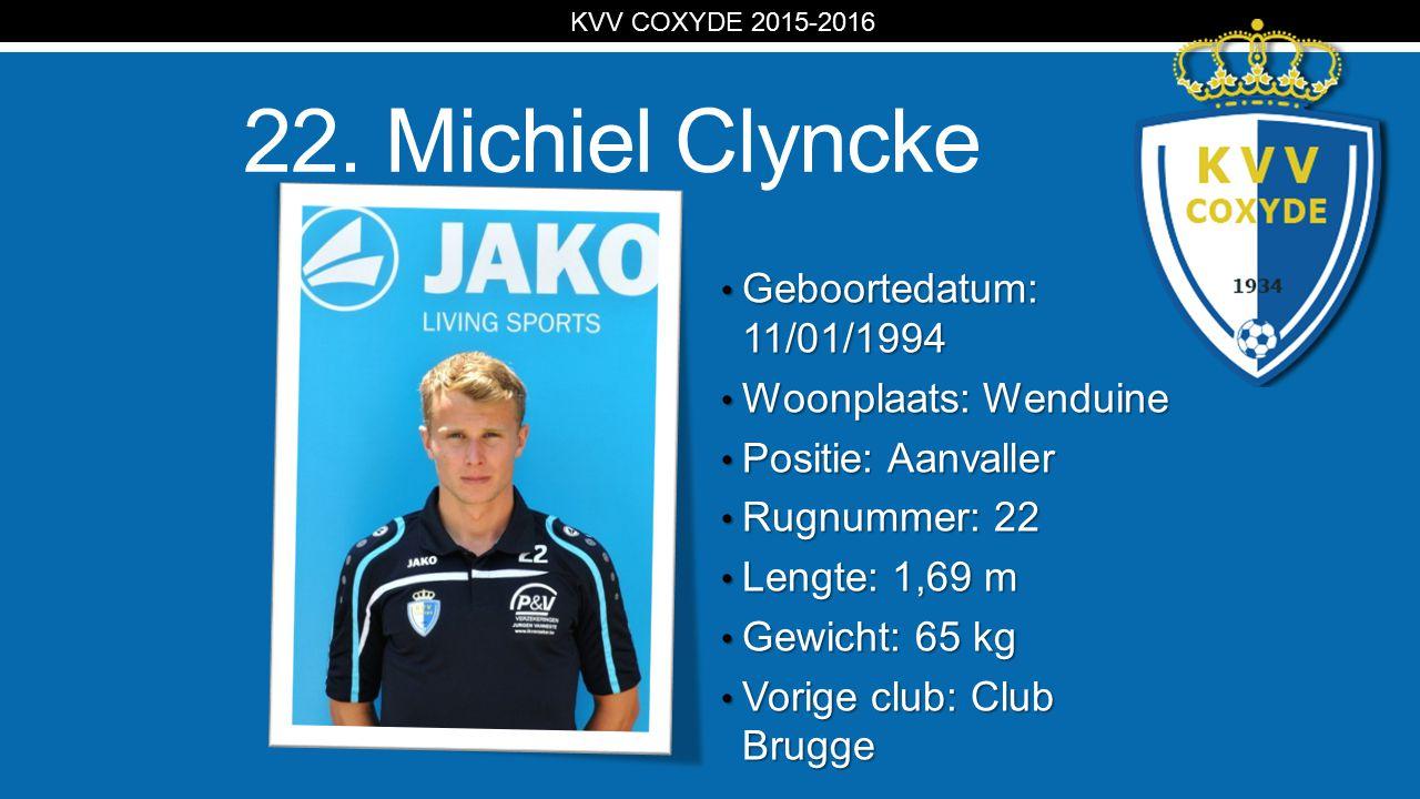 KV 22. Michiel Clyncke Geboortedatum: 11/01/1994 Geboortedatum: 11/01/1994 Woonplaats: Wenduine Woonplaats: Wenduine Positie: Aanvaller Positie: Aanva