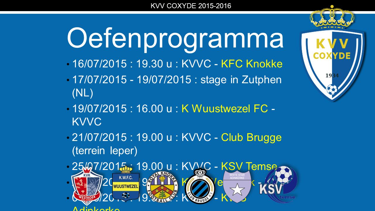 KV Oefenprogramma 16/07/2015 : 19.30 u : KVVC - KFC Knokke 17/07/2015 - 19/07/2015 : stage in Zutphen (NL) 19/07/2015 : 16.00 u : K Wuustwezel FC - KV