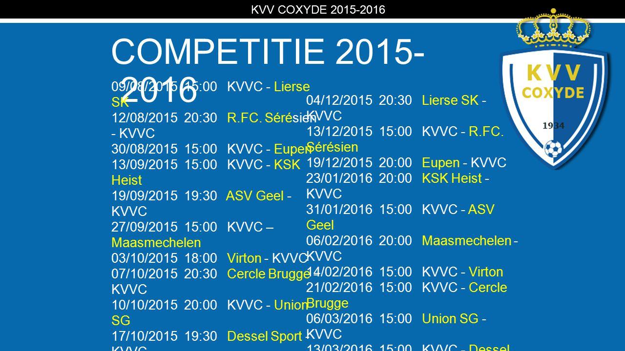 KV COMPETITIE 2015- 2016 KVV COXYDE 2015-2016 09/08/2015 15:00 KVVC - Lierse SK 12/08/2015 20:30 R.FC. Sérésien - KVVC 30/08/2015 15:00 KVVC - Eupen 1