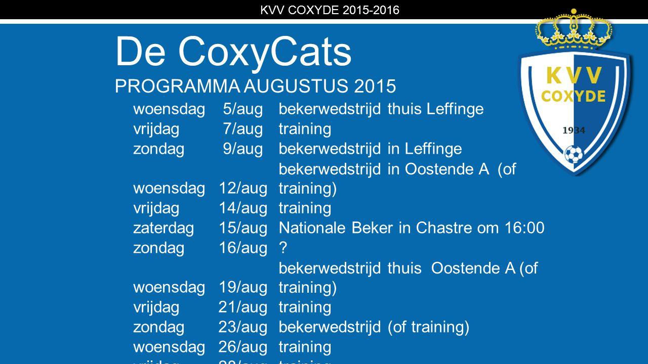 KV De CoxyCats PROGRAMMA AUGUSTUS 2015 KVV COXYDE 2015-2016 woensdag5/augbekerwedstrijd thuis Leffinge vrijdag7/augtraining zondag9/augbekerwedstrijd