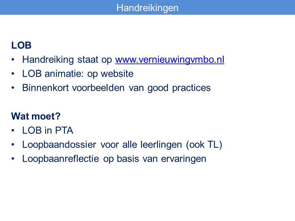 LOB Handreiking staat op www.vernieuwingvmbo.nlwww.vernieuwingvmbo.nl LOB animatie: op website Binnenkort voorbeelden van good practices Wat moet? LOB