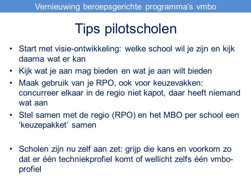 Tips pilotscholen Start met visie-ontwikkeling: welke school wil je zijn en kijk daarna wat er kan Kijk wat je aan mag bieden en wat je aan wilt biede