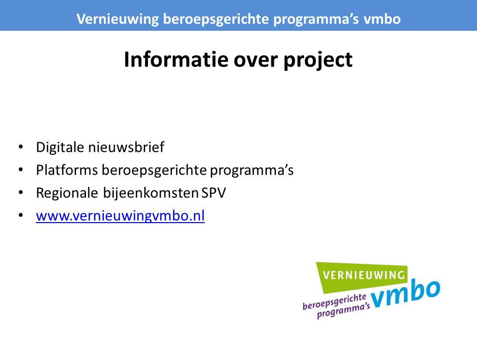 Informatie over project Digitale nieuwsbrief Platforms beroepsgerichte programma's Regionale bijeenkomsten SPV www.vernieuwingvmbo.nl Vernieuwing bero