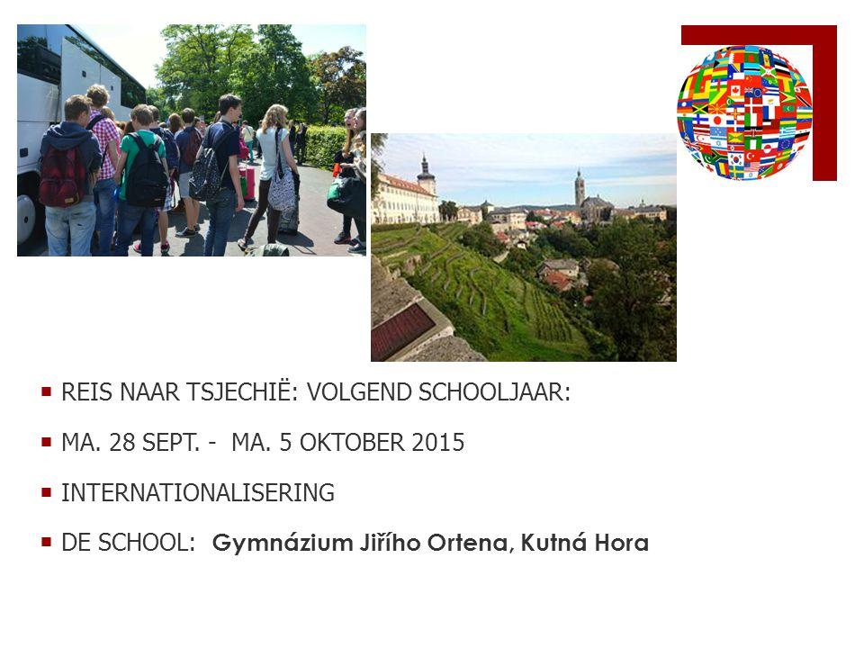  REIS NAAR TSJECHIË: VOLGEND SCHOOLJAAR:  MA. 28 SEPT. - MA. 5 OKTOBER 2015  INTERNATIONALISERING  DE SCHOOL: Gymnázium Jiřího Ortena, Kutná Hora