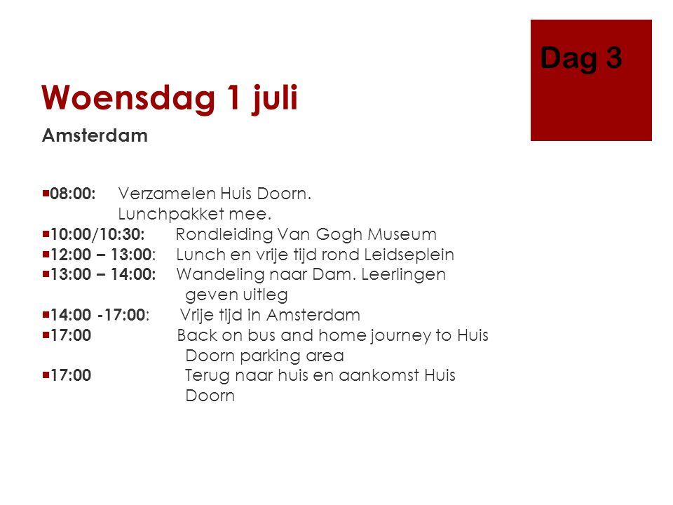 Woensdag 1 juli Amsterdam  08:00: Verzamelen Huis Doorn. Lunchpakket mee.  10:00/10:30: Rondleiding Van Gogh Museum  12:00 – 13:00 : Lunch en vrije
