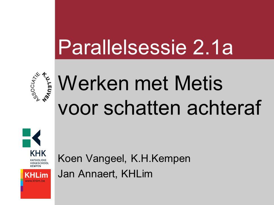 Parallelsessie 2.1a Werken met Metis voor schatten achteraf Koen Vangeel, K.H.Kempen Jan Annaert, KHLim