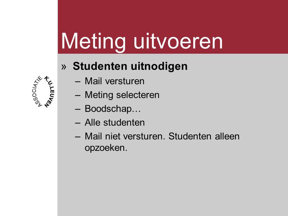 Meting uitvoeren »Studenten uitnodigen –Mail versturen –Meting selecteren –Boodschap… –Alle studenten –Mail niet versturen.