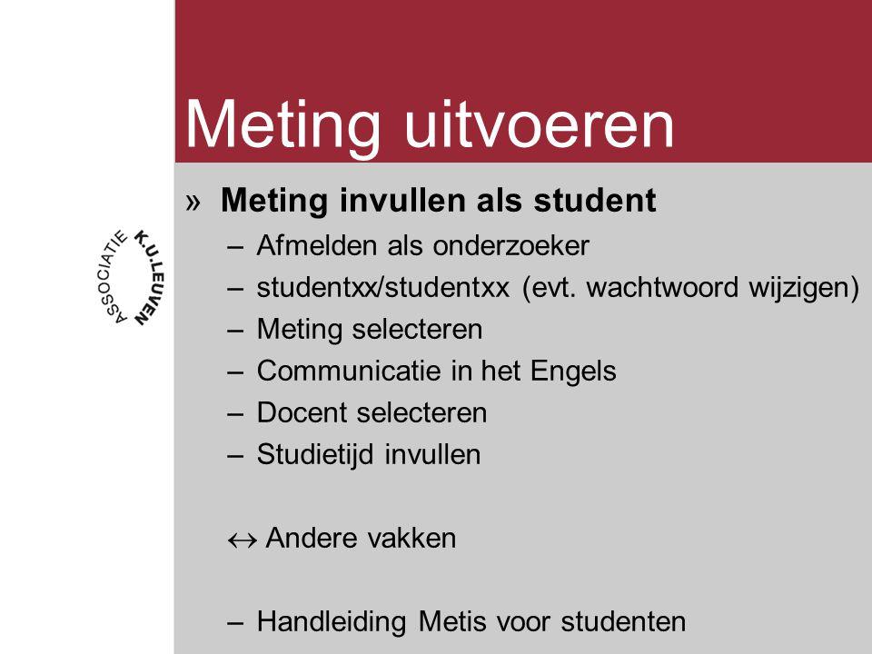 Meting uitvoeren »Meting invullen als student –Afmelden als onderzoeker –studentxx/studentxx (evt.