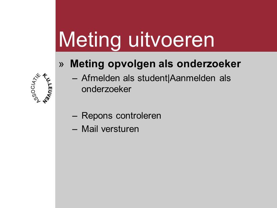 Meting uitvoeren »Meting opvolgen als onderzoeker –Afmelden als student|Aanmelden als onderzoeker –Repons controleren –Mail versturen