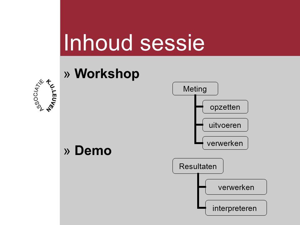 Inhoud sessie »Workshop »Demo Meting opzetten uitvoeren verwerken Resultaten verwerken interpreteren