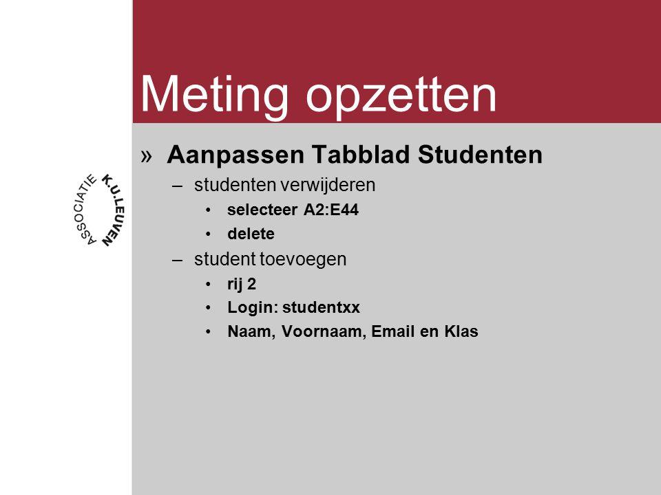 Meting opzetten »Aanpassen Tabblad Studenten –studenten verwijderen selecteer A2:E44 delete –student toevoegen rij 2 Login: studentxx Naam, Voornaam, Email en Klas